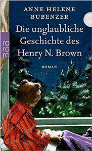 Die unglaubliche Geschichte des Henry N. Brown Book Cover