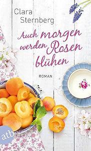 Auch morgen werden Rosen blühen Book Cover